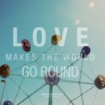 Love makes the world go round 900px
